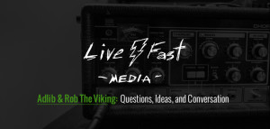 Live Fast Media - Interview with Adlib & Rob The Viking