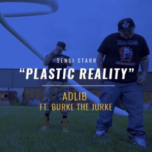 """Adlib Ft/ Burke The Jurke """"Plastic Reality"""""""