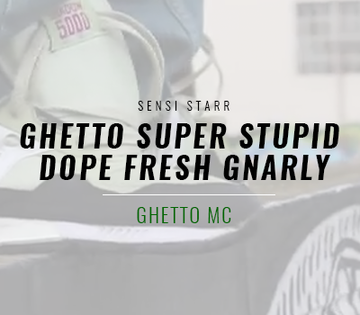 Ghetto Super Stupid Dope Fresh Gnarly