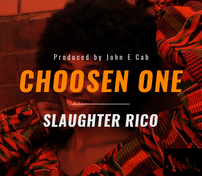 Slaughter Rico – Chosen One [Produced by John E Cab]