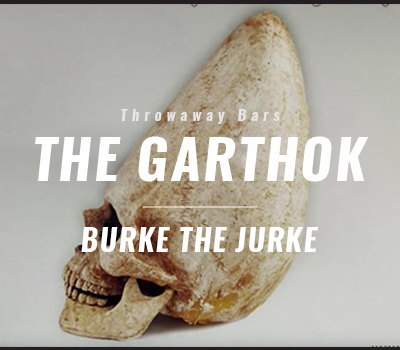 "Burke the Jurke – ""The Garthok"" (Throwaway Bars)"